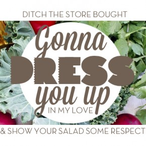 Gonna Dress You Up In My Love: Four Easy Vinaigrette Recipes To Make Now
